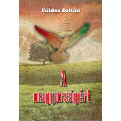 Földes Zoltán A magyarságért