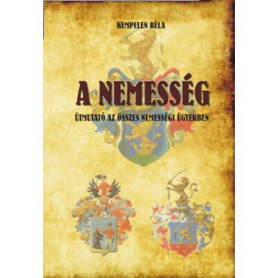 Kempelen Béla A nemesség – Útmutató az összes nemességi ügyekben