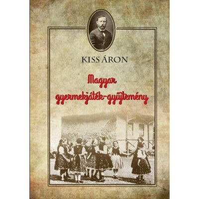 Dr. Kiss Áron Magyar gyermekjáték-gyűjtemény