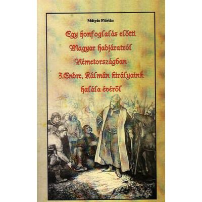 Mátyás Flórián Egy honfoglalás előtti Magyar hadjáratról Németországban