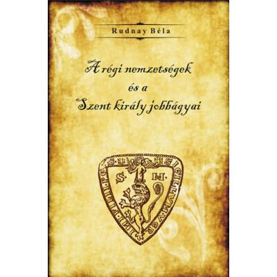 Rudnay Béla A régi nemzetségek és a Szent király jobbágyai
