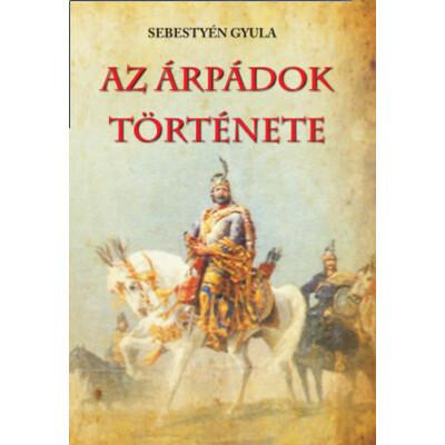Sebestyén Gyula Az Árpádok története