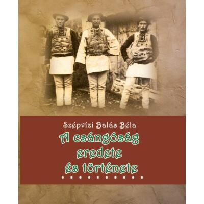 Szépvízi Balás Béla A csángóság eredete és története