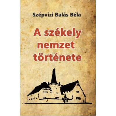 Szépvizi Balás Béla A székely nemzet története