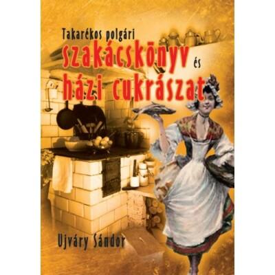 Ujváry Sándor Takarékos polgári szakácskönyv és házi cukrászat 500 recept