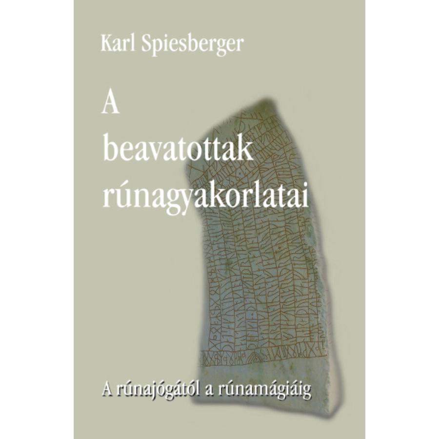 Karl Spiesberger A beavatottak rúnagyakorlatai A rúnajógától a rúnamágiáig