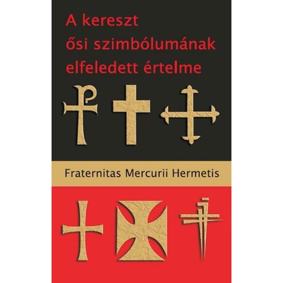Fraternitas Mercurii Hermetis A kereszt ősi szimbólumának elfeledett értelme