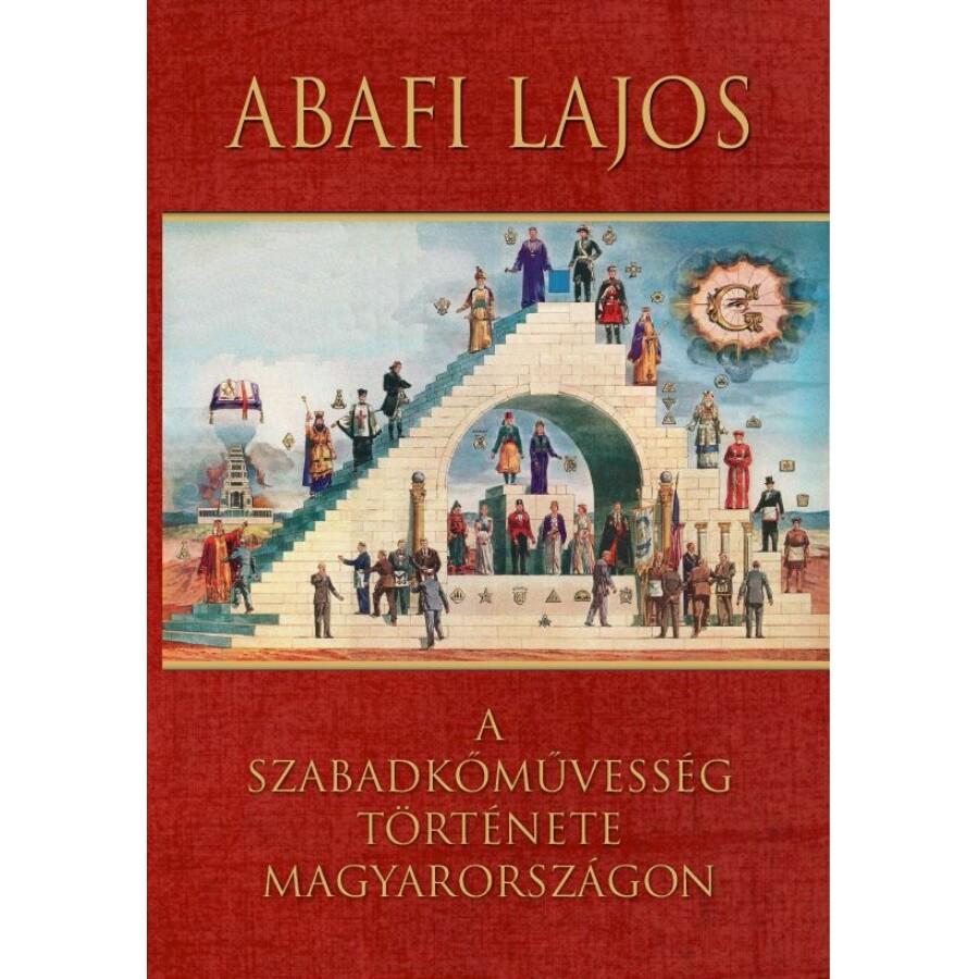 Abafi Lajos A szabadkőművesség története Magyarországon