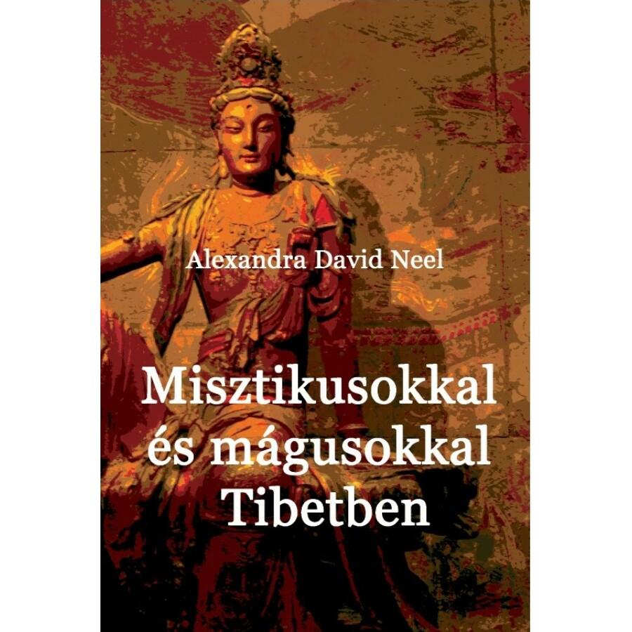 Alexandra David-Neel Misztikusokkal és mágusokkal Tibetben