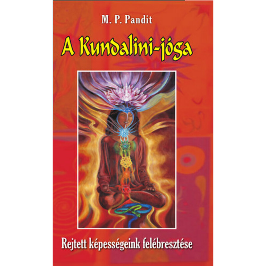 M. P. Pandit A Kundalini-jóga Rejtett képességeink felébresztése