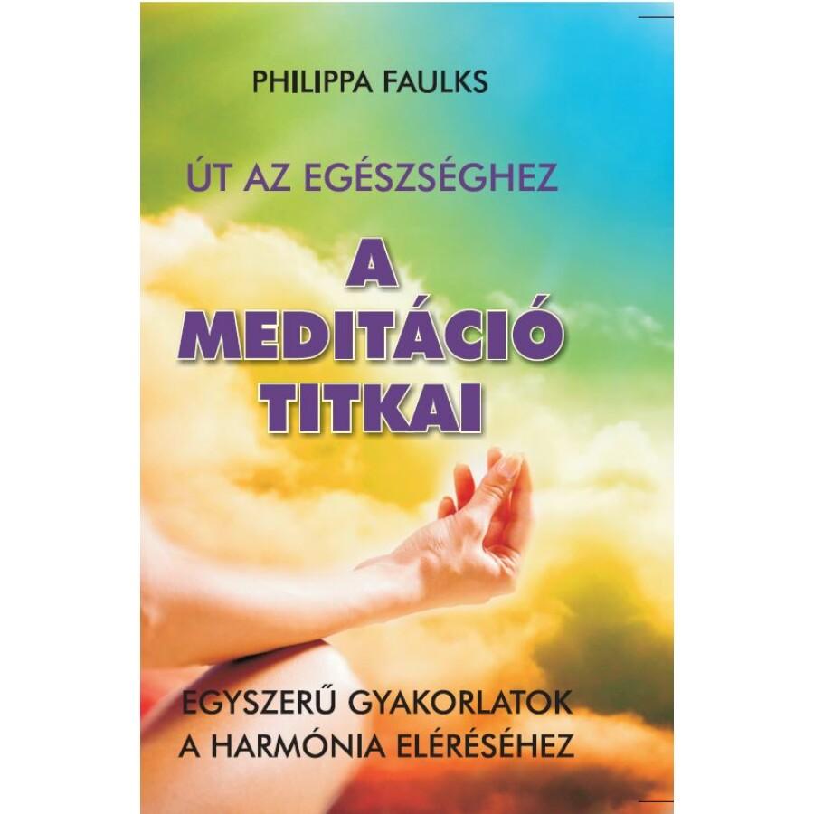 Philippa Faulks A meditáció titkai - Egyszerű gyakorlatok a harmónia eléréséhez