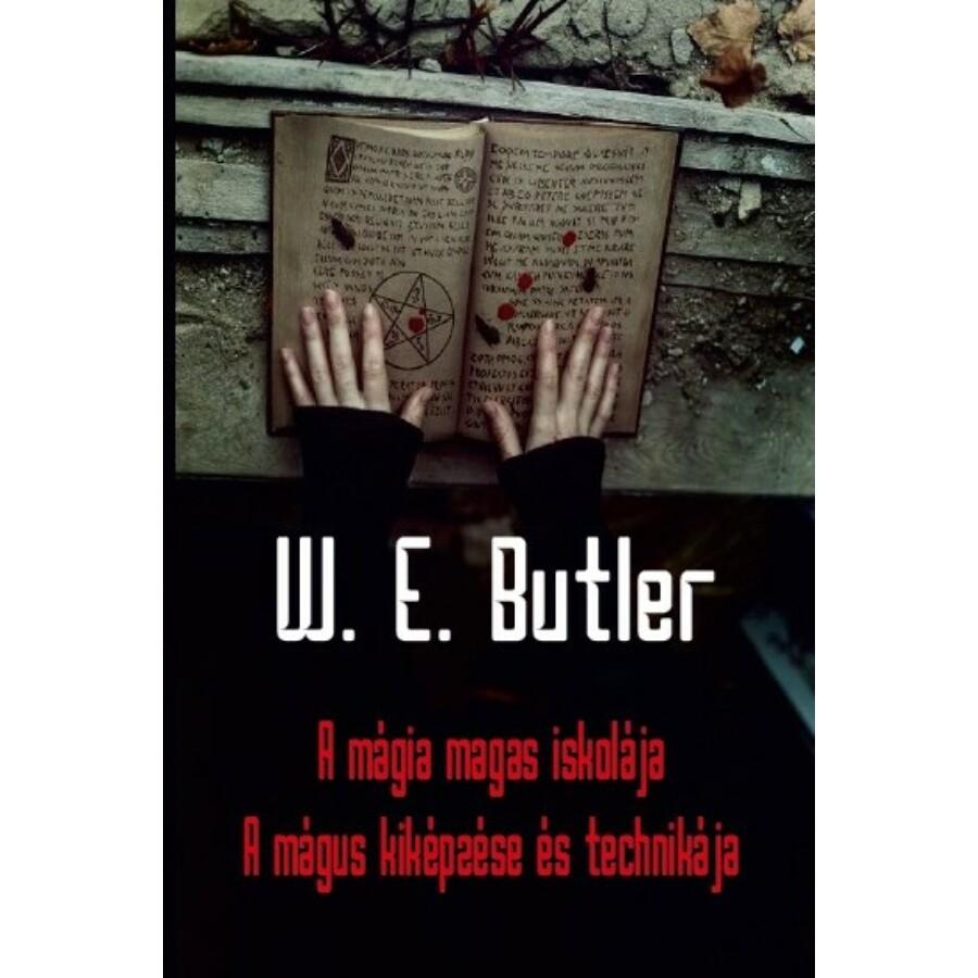 W. E. Butler A mágia magas iskolája - A mágus kiképzése és technikája