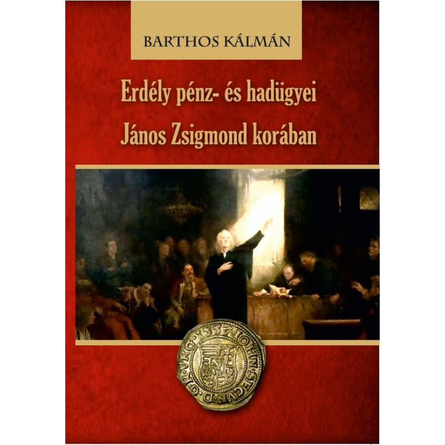 Barthos Kámán Erdély pénz- és hadügyei János Zsigmond korában