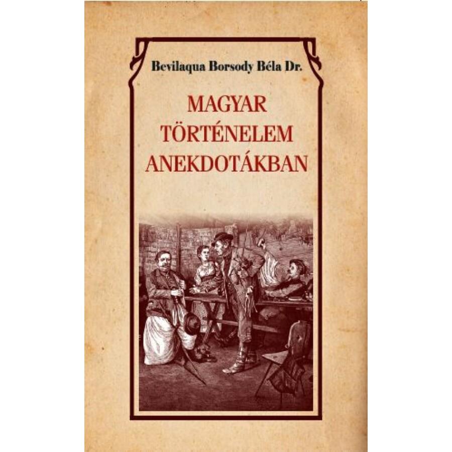 Bevilaqua Borsody Béla Dr. Magyar történelem anekdotákban