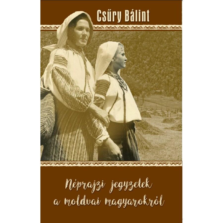 Csűry Bálint Néprajzi jegyzetek a moldvai magyarokról