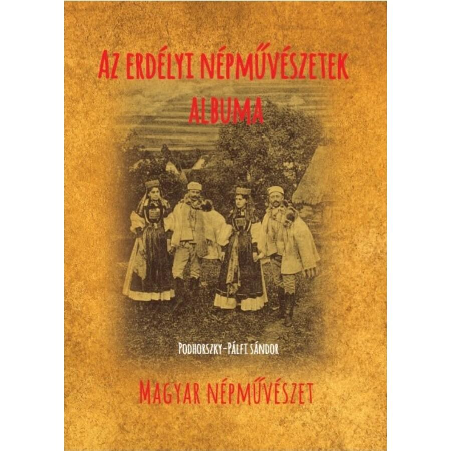 Podhorszky-Pálfy Sándor Az erdélyi népművészetek albuma
