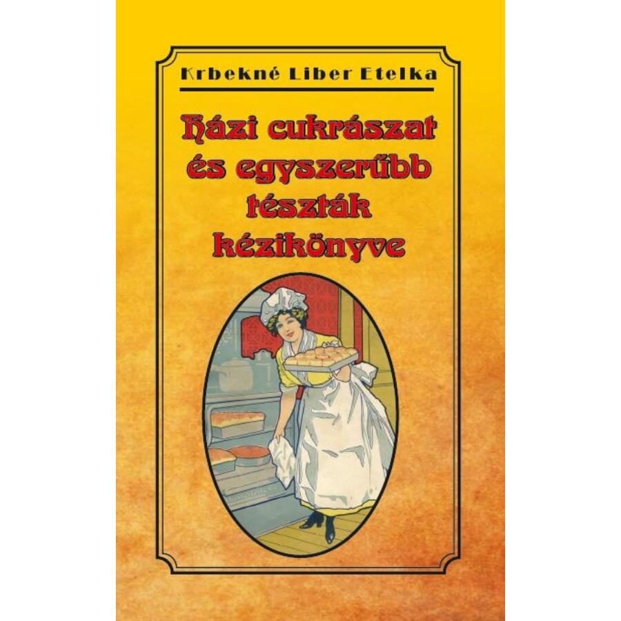 Krbekné Liber Etelka Házi cukrászat és egyszerűbb tészták kézikönyve