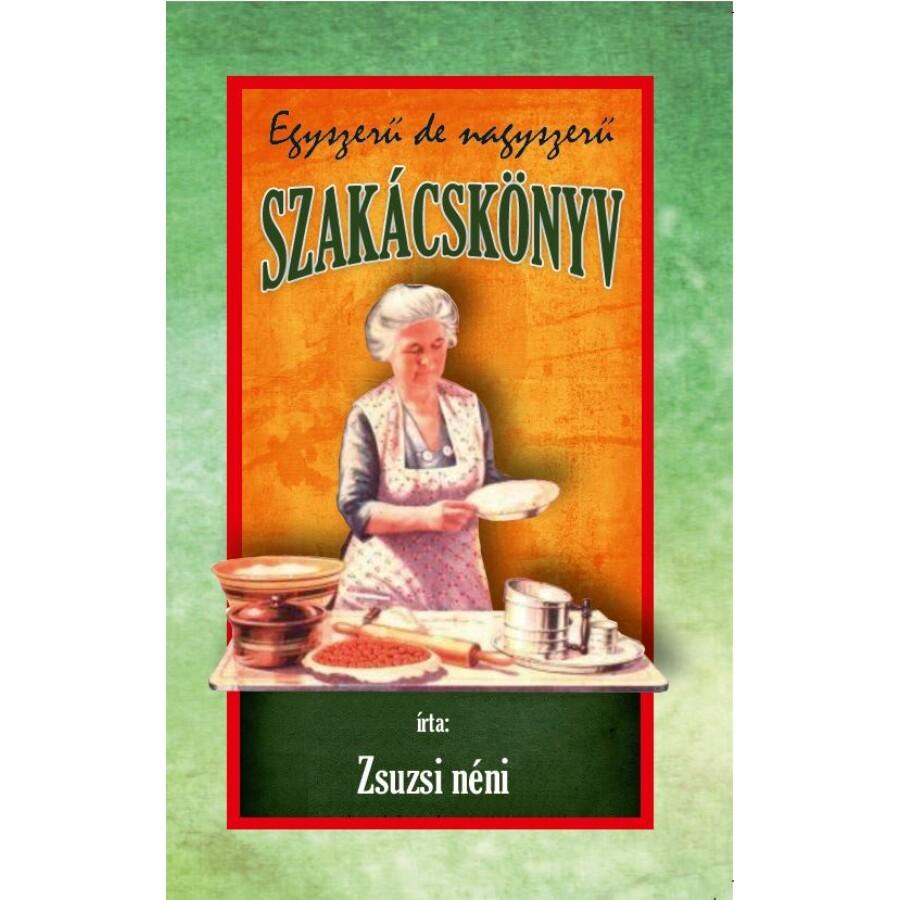 Zsuzsi néni Egyszerű de nagyszerű szakácskönyv