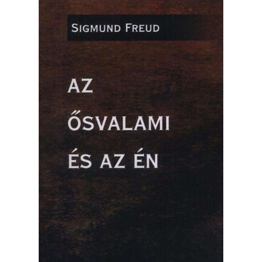 Sigmund Freud Az ősvalami és az én