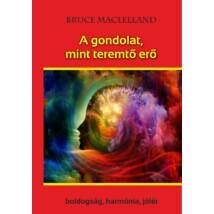 Bruce Maclelland A gondolat, mint teremtő erő