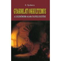 E. Sychova Gyakorlati okkultizmus – A legerősebb akarat kifejlesztése