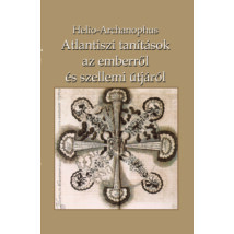 Helio-Archanophus Atlantiszi tanítások az emberről és szellemi útjáról