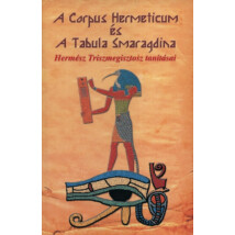 A Corpus Hermeticum és a Tabula Smaragdina – Hermész Triszmegisztosz tanításai