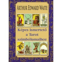 Arthur Edward Waite Képes ismertető a Tarot szimbólumaihoz