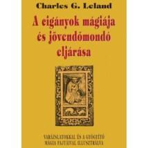Charles G. Leland A cigányok mágiája és jövendőmondó eljárása