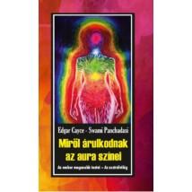 Edgar Cayce - Swami Panchadasi Miről árulkodnak az aura színei – Az ember magasabb testei – Az asztrálvilág