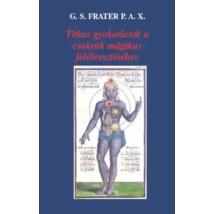 G. S Frater P. A. X. Titkos gyakorlatok a csakrák mágikus felébresztéséhez
