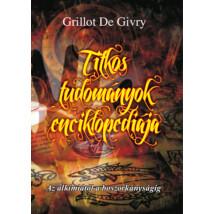 Grillot de Givry Titkos tudományok enciklopédiája – Az alkímiától a boszorkányságig