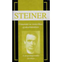 Rudolf Steiner Útmutató az ezoterikus gyakorlatokhoz A megvilágosodás ösvénye