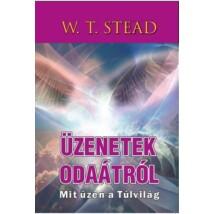 W. T. Stead Üzenetek odaátról - Mit üzen a Túlvilág