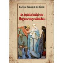 Baczka-Madarasi Kis Bálint Az Árpádok királyi vére Magyarország családaiban
