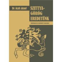 Dr. Aczél József  SZITTYA-GÖRÖG EREDETÜNK történelmi és nyelvészeti tanulmány