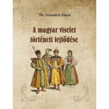 Dr. Szendrei János A magyar viselet történeti fejlődése
