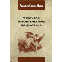 Fischer Károly Antal A magyar őstörténetírás hanyatlása