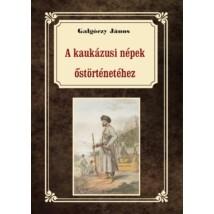 Galgóczy János A kaukázusi népek őstörténetéhez