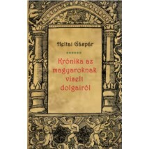 Heltai Gáspár Krónika az magyaroknak viselt dolgairól