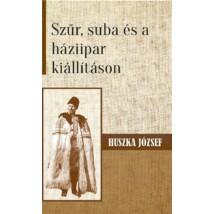 Huszka József  Szűr, suba és a háziipar kiállításon