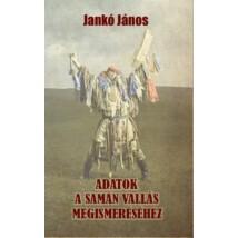 Jankó János Adatok a samán vallás megismeréséhez