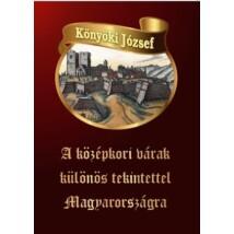 Könyöki József A középkori várak különös tekintettel Magyarországra