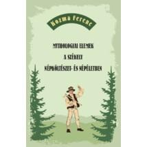 Kozma Ferenc Mythologiai elemek a székely  népköltészet- és népéletben