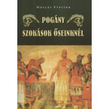 Mátyás Flórián Pogány szokások őseinknél