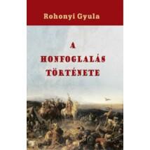 Rohonyi Gyula  A honfoglalás története