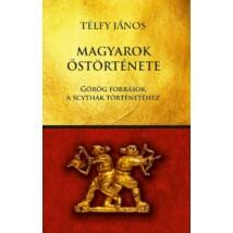 Télfy János Magyarok őstörténete - Görög források A Scythák történetéhez