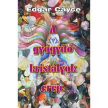 Edgar Cayce A gyógyító kristályok ereje