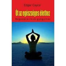 Edgar Cayce Út az egészséges élethez – Regeneráció és gyógyítás