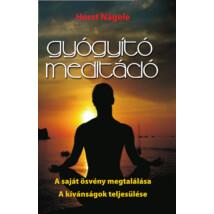 Horst Nägele Gyógyító meditáció – A saját ösvény megtalálása – A kívánságok teljesülése
